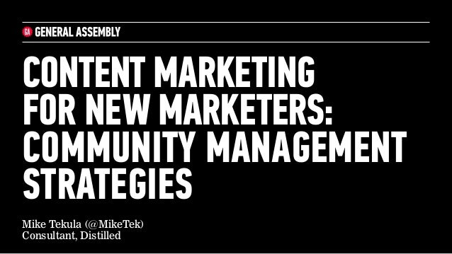 CONTENT MARKETING FOR NEW MARKETERS: COMMUNITY MANAGEMENT STRATEGIES Mike Tekula (@MikeTek) Consultant, Distilled