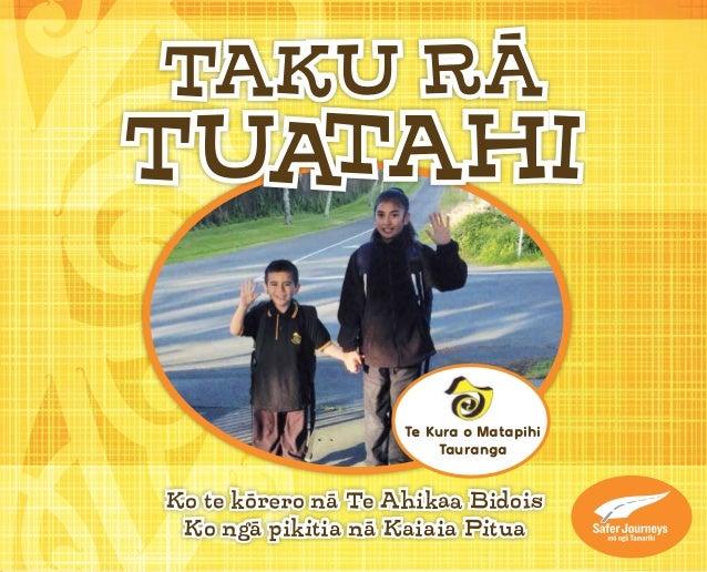 TAKU RĀ  TUATAHI  Te Kura o Matapihi  Tauranga  Ko te kōrero nā Te Ahikaa Bidois  Ko ngā pikitia nā Kaiaia Pitua