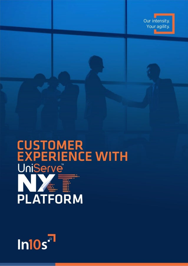 Our intensity. Your agility. CUSTOMER EXPERIENCE WITH PLATFORM