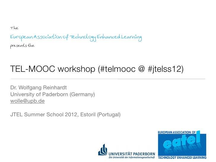 T heEuropean Association of Technology Enhanced Learningpresents theTEL-MOOC workshop (#telmooc @ #jtelss12)Dr. Wolfgang R...