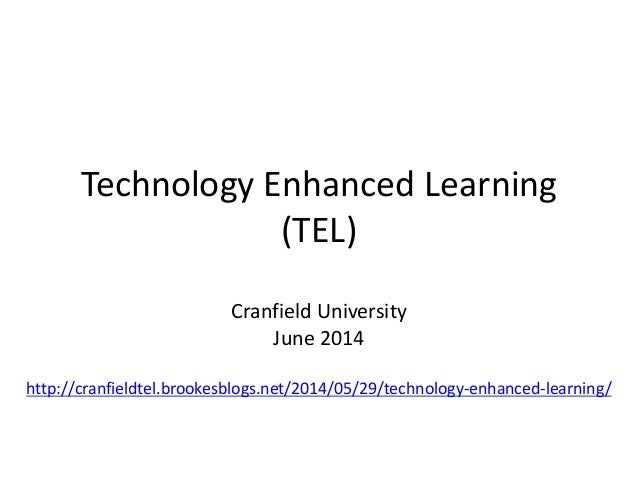 Technology Enhanced Learning (TEL) Cranfield University June 2014 http://cranfieldtel.brookesblogs.net/2014/05/29/technolo...