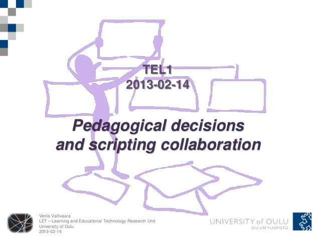 TEL1                                         2013-02-14         Pedagogical decisions       and scripting collaborationVen...