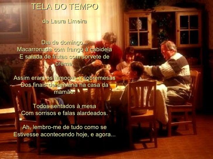 TELA DO TEMPO de Laura Limeira Dia de domingo... Macarronada com frango à cabidela E salada de frutas com sorvete de creme...