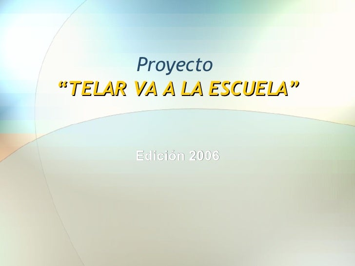 """Proyecto  """" TELAR VA A LA ESCUELA"""" Edición 2006"""