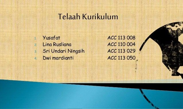 1. Yusafat ACC 113 008 2. Lina Rusliana ACC 110 004 3. Sri Undari Ningsih ACC 113 029 4. Dwi mardianti ACC 113 050 Telaah ...