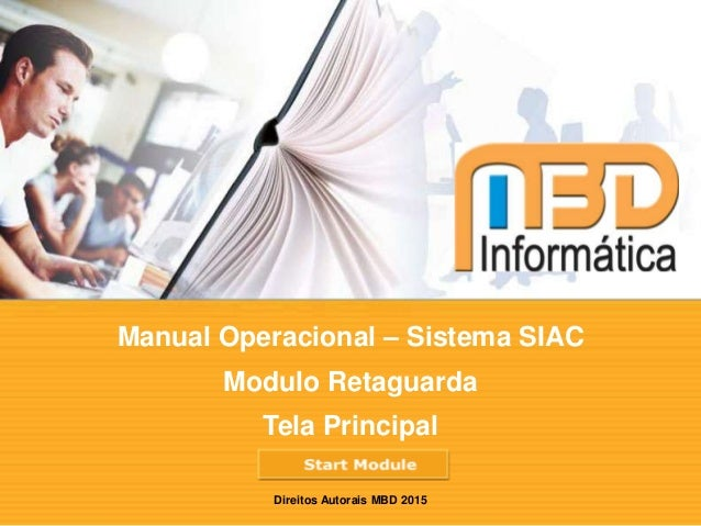 Manual Operacional – Sistema SIAC Modulo Retaguarda Tela Principal Direitos Autorais MBD 2015