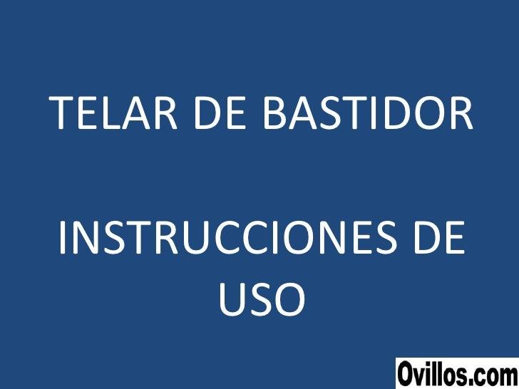 TELAR DE BASTIDOR INSTRUCCIONES DE USO