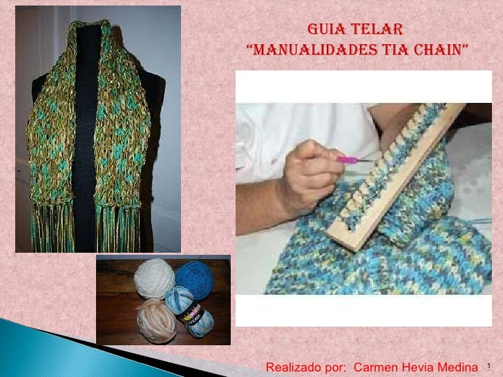 "Realizado por:  Carmen Hevia Medina GUIA TELAR "" MANUALIDADES TIA CHAIN"""