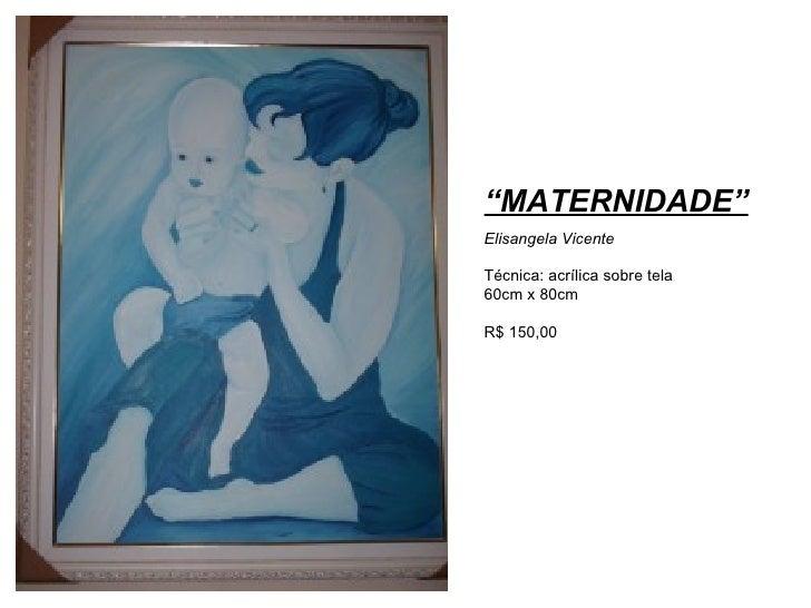 """"""" MATERNIDADE"""" Elisangela Vicente Técnica: acrílica sobre tela 60cm x 80cm R$ 150,00"""