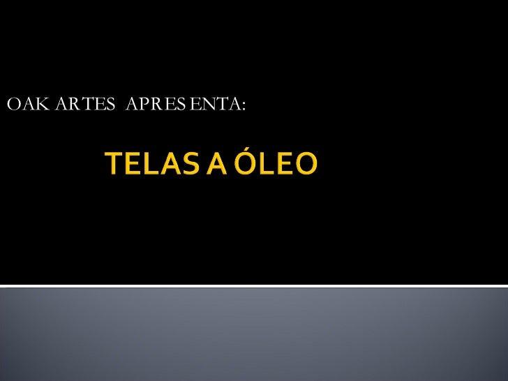 OAK ARTES APRESENTA: