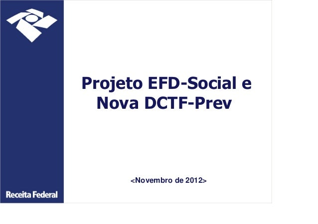 Projeto EFD-Social e Nova DCTF-Prev <Novembro de 2012>