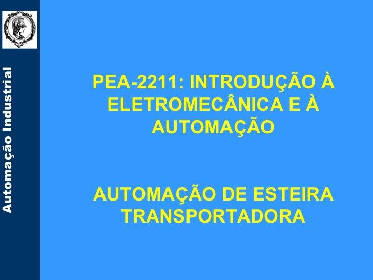 Automação Industrial                       PEA-2211: INTRODUÇÃO À                        ELETROMECÂNICA E À               ...