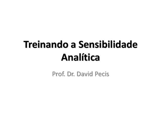 Treinando a Sensibilidade  Analítica  Prof. Dr. David Pecis