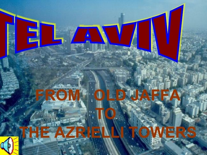 FROM OLD JAFFA         TO THE AZRIELLI TOWERS