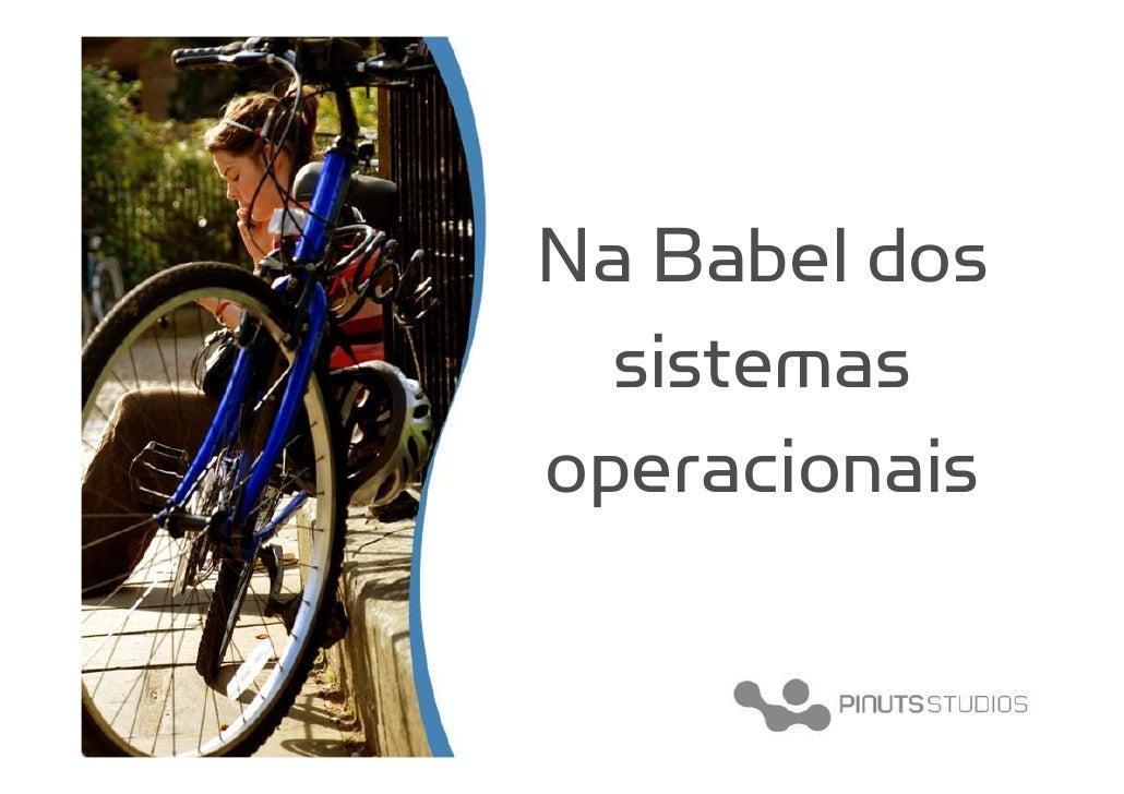 Na Babel dos   sistemas operacionais