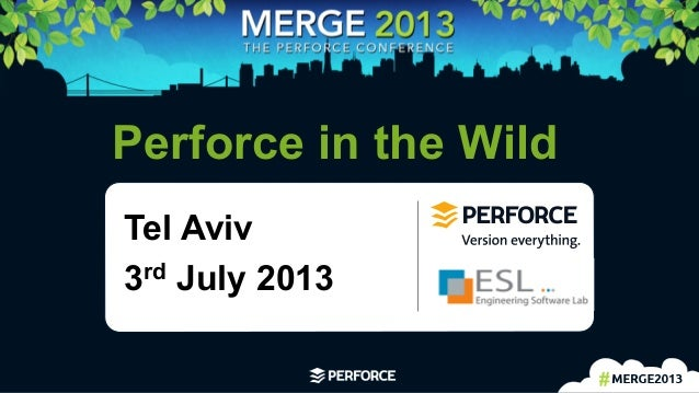 1	    Perforce in the Wild Tel Aviv 3rd July 2013