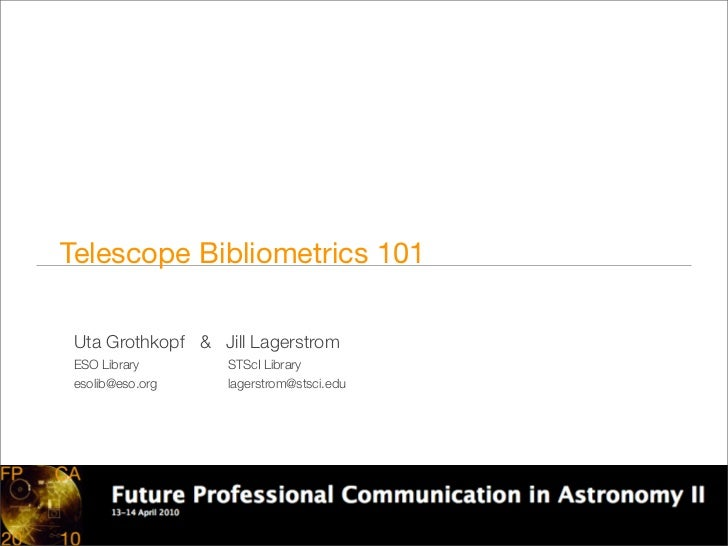 Telescope Bibliometrics 101 Uta Grothkopf & Jill Lagerstrom ESO Library      STScI Library esolib@eso.org   lagerstrom@sts...