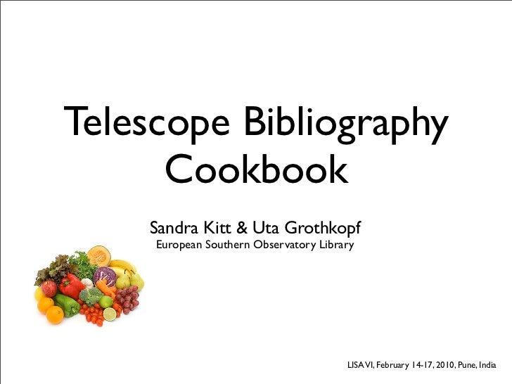 Telescope Bibliography      Cookbook    Sandra Kitt & Uta Grothkopf     European Southern Observatory Library             ...