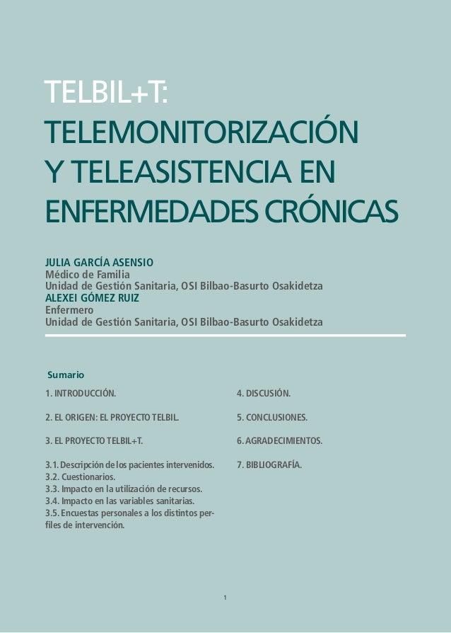 1 TELBIL+T: TELEMONITORIZACIÓN Y TELEASISTENCIA EN ENFERMEDADES CRÓNICAS TELBIL+T: TELEMONITORIZACIÓN Y TELEASISTENCIA EN ...