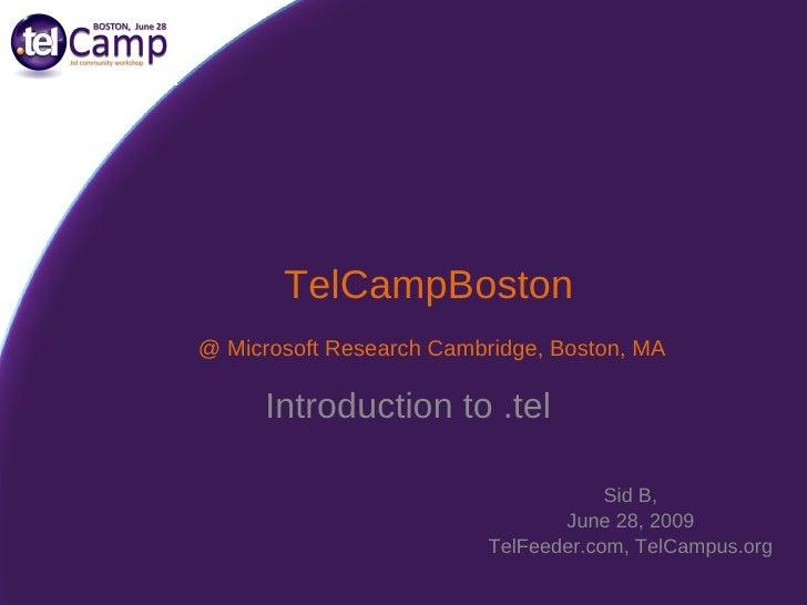 TelCampBoston Sid B, June 28, 2009 TelFeeder.com, TelCampus.org @ Microsoft Research Cambridge, Boston, MA Introduction to...