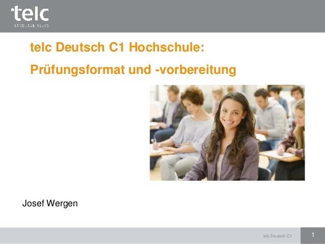 telc Deutsch C1 1 telc Deutsch C1 Hochschule: Prüfungsformat und -vorbereitung Josef Wergen