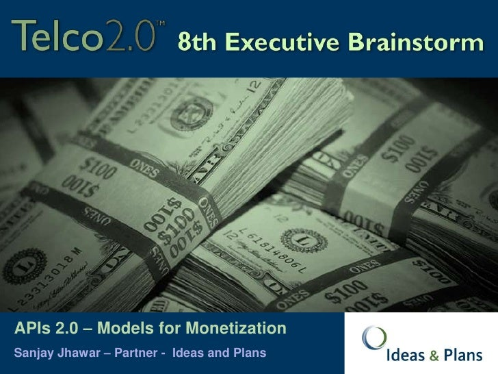 APIs 2.0 – Models for Monetization<br />Sanjay Jhawar – Partner -  Ideas and Plans<br />