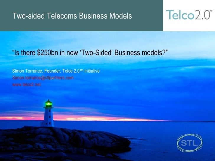"Two-sided Telecoms Business Models "" Is there $250bn in new 'Two-Sided' Business models?"" Simon Torrance, Founder, Telco 2..."