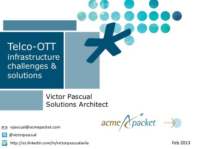 Telco-OTTinfrastructurechallenges &solutions                     Victor Pascual                     Solutions Architectvpa...