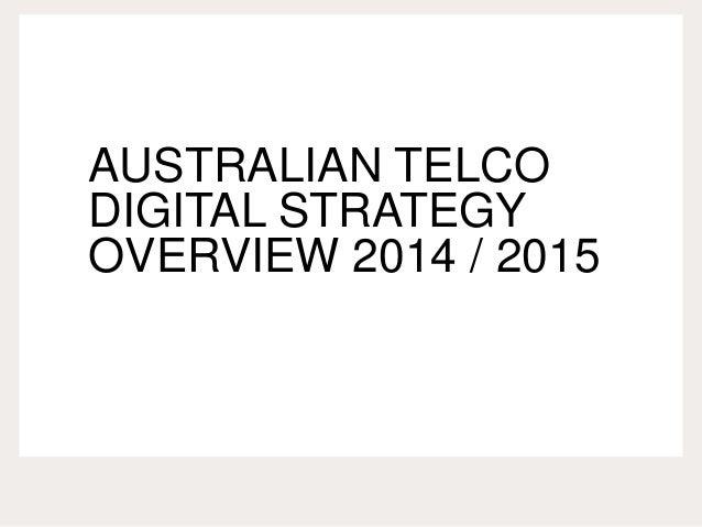 AUSTRALIAN TELCO DIGITAL STRATEGY OVERVIEW 2014 / 2015