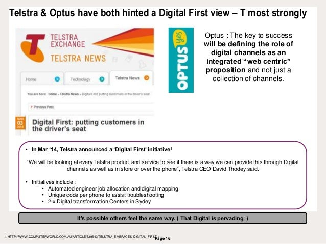 Page 16 Telstra & Optus have both hinted a Digital First view – T most strongly 1. HTTP://WWW.COMPUTERWORLD.COM.AU/ARTICLE...
