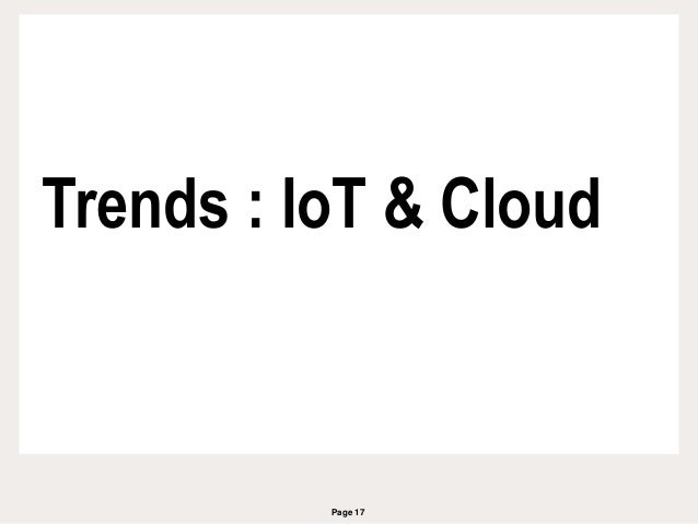 Page 17 Trends : IoT & Cloud