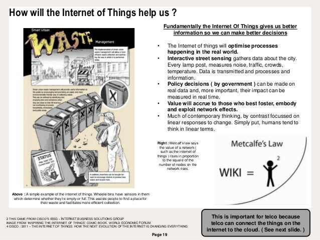 Page 19 How will the Internet of Things help us ? 2 THIS CAME FROM CISCO'S IBSG – INTERNET BUSINESS SOLUTIONS GROUP IMAGE ...
