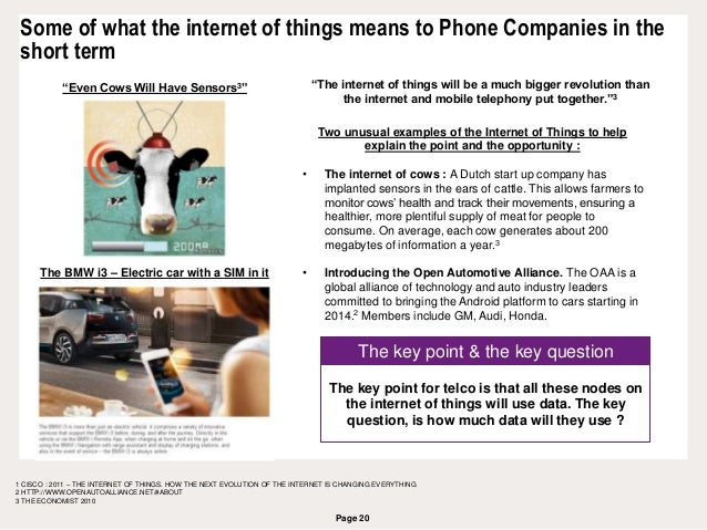 Page 20 Some of what the internet of things means to Phone Companies in the short term 1 CISCO : 2011 – THE INTERNET OF TH...