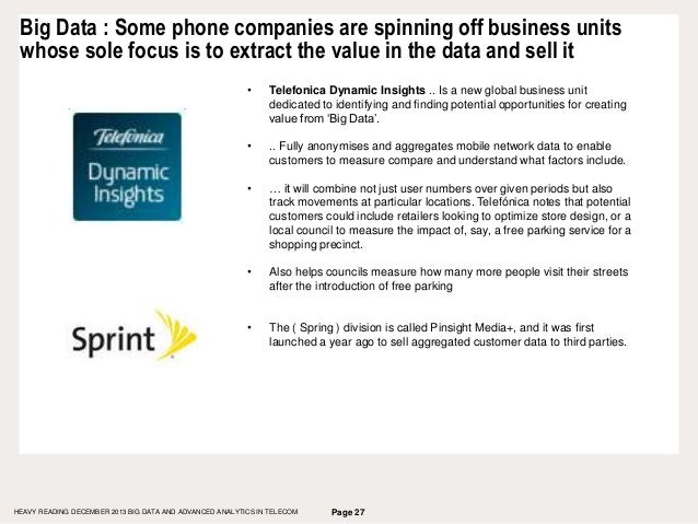 Page 27 Big Data : Some phone companies are spinning off business units whose sole focus is to extract the value in the da...