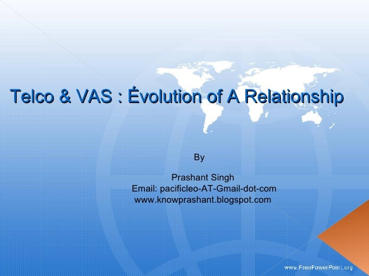 Telco & VAS : Évolution of A Relationship By   Prashant Singh  Email: pacificleo-AT-Gmail-dot-com www.knowprashant.blogspo...