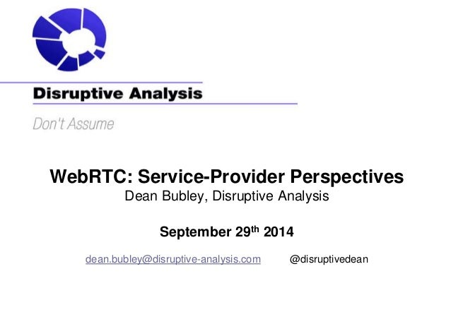 WebRTC: Service-Provider Perspectives  Dean Bubley, Disruptive Analysis  September 29th 2014  dean.bubley@disruptive-analy...