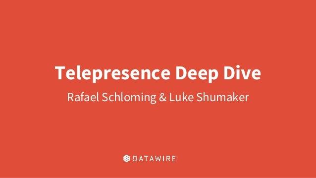 Telepresence Deep Dive Rafael Schloming & Luke Shumaker
