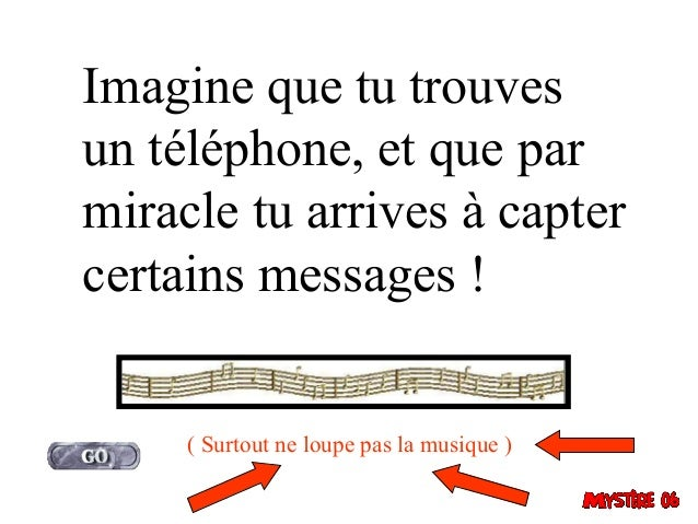 Imagine que tu trouvesun téléphone, et que parmiracle tu arrives à captercertains messages !     ( Surtout ne loupe pas la...