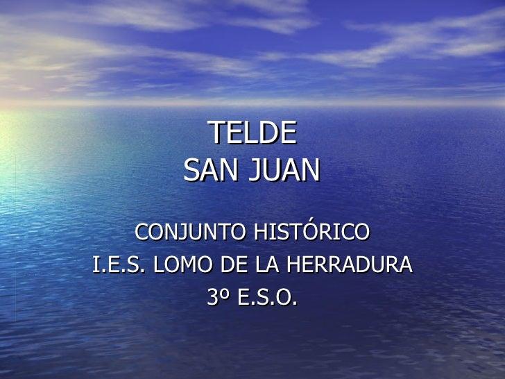 TELDE SAN JUAN CONJUNTO HISTÓRICO I.E.S. LOMO DE LA HERRADURA 3º E.S.O.