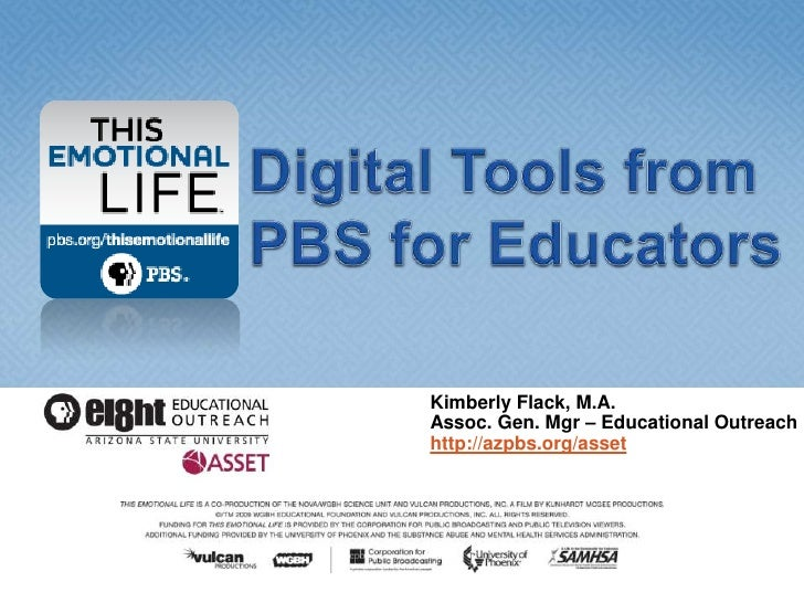 Digital Tools from PBS for Educators<br />Kimberly Flack, M.A.<br />Assoc. Gen. Mgr – Educational Outreachhttp://azpbs.org...
