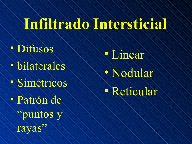 Infiltrado Intersticial <ul><li>Difusos </li></ul><ul><li>bilaterales </li></ul><ul><li>Simétricos </li></ul><ul><li>Patró...