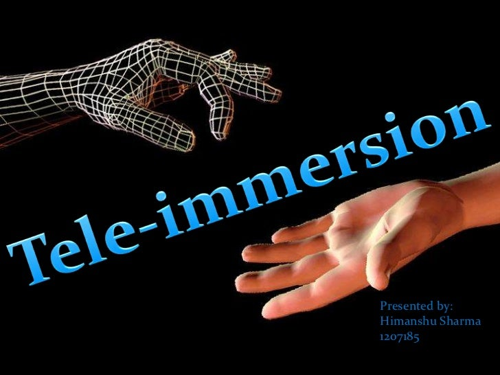 Tele-immersion<br />Presented by:<br />Himanshu Sharma<br />1207185<br />