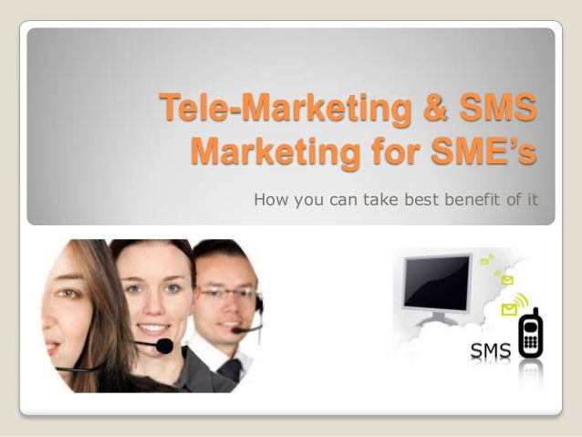Tele-Marketing & SMS  Marketing for SME's     How you can take best benefit of it