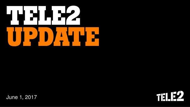 TELE2 UPDATE June 1, 2017
