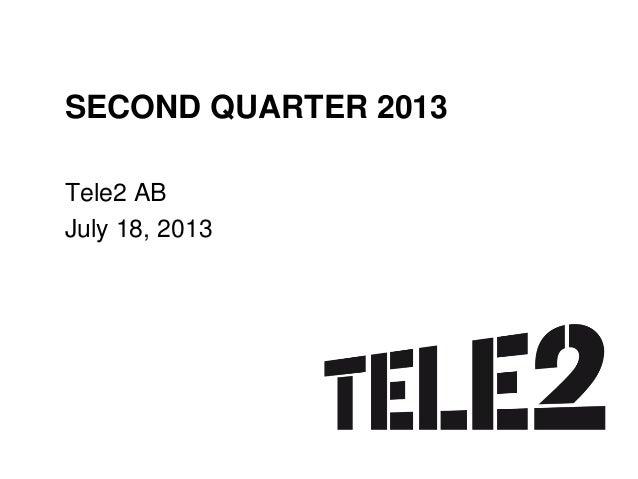 SECOND QUARTER 2013 Tele2 AB July 18, 2013