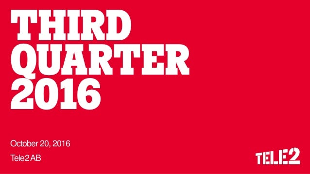 THIRD QUARTER 2016 October 20, 2016 Tele2AB