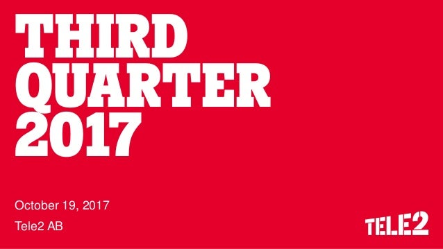 THIRD QUARTER 2017 October 19, 2017 Tele2 AB
