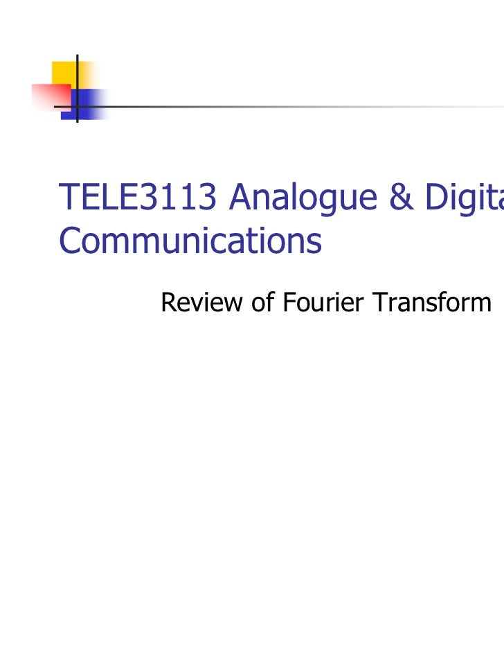TELE3113 Analogue & DigitalCommunications     Review of Fourier Transform                                   p. 1
