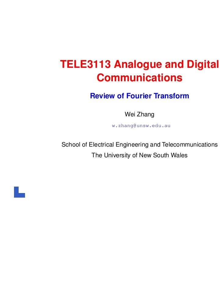 TELE3113 Analogue and Digital      Communications         Review of Fourier Transform                      Wei Zhang      ...