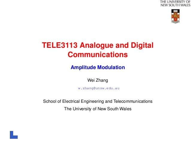 TELE3113 Analogue and Digital Communications Amplitude Modulation Wei Zhang w.zhang@unsw.edu.au School of Electrical Engin...